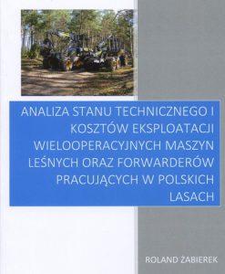 Analiza stanu technicznego i kosztów eksploatacji wielooperacyjnych maszyn leśnych oraz forwarderów pracujących w polskich lasach