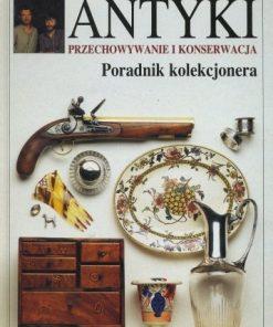 Antyki przechowywanie i konserwacja - Poradnik kolekcjonera