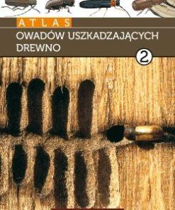 Atlas owadów uszkadzających drewno - tom 2