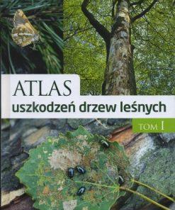 Atlas uszkodzeń drzew leśnych - Tom I