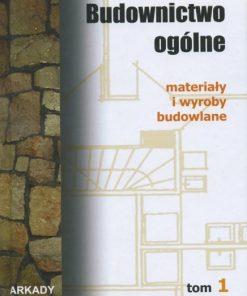Budownictwo ogólne - tom 1 - materiały i wyroby budowlane