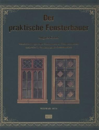 Der praktische Fensterbauer - Wzornik stolarki okiennej - Reprint 1874