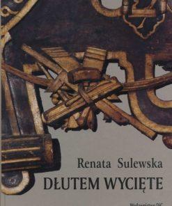 Dłutem wycięte: snycerstwo północnych ziem Polski w czasach Zygmunta III Wazy