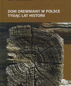Dom drewniany w Polsce - Tysiąc lat historii