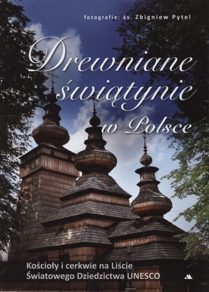 Drewniane świątynie w Polsce. Kościoły i cerkwie na Liście Światowego Dziedzictwa UNESCO