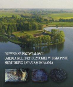 Drewniane pozostałości osiedla kultury łużyckiej w Biskupinie. Monitoring i stan zachowania