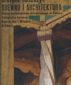 Drewno i architektura - Dzieje budownictwa drewnianego w Polsce