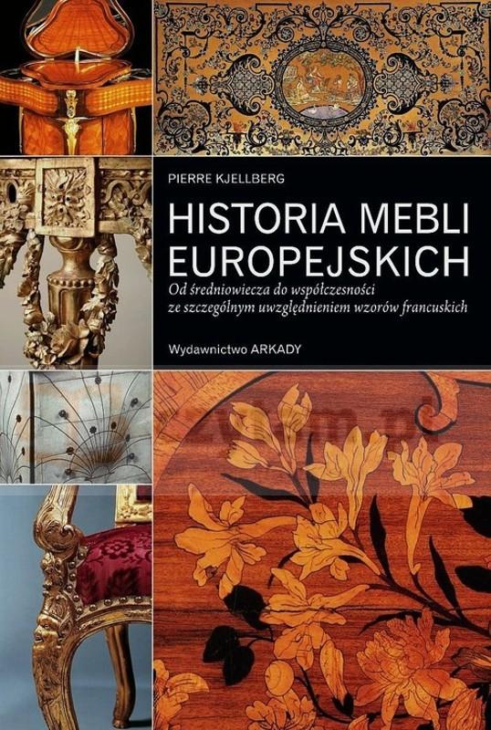 Historia mebli europejskich - Od średniowiecza do współczesności ze szczególnym uwzględnieniem wzorów francuskich