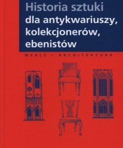 Historia sztuki dla antykwariuszy, kolekcjonerów, ebenistów