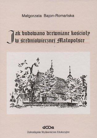 Jak budowano drewniane kościoły w średniowiecznej Małopolsce