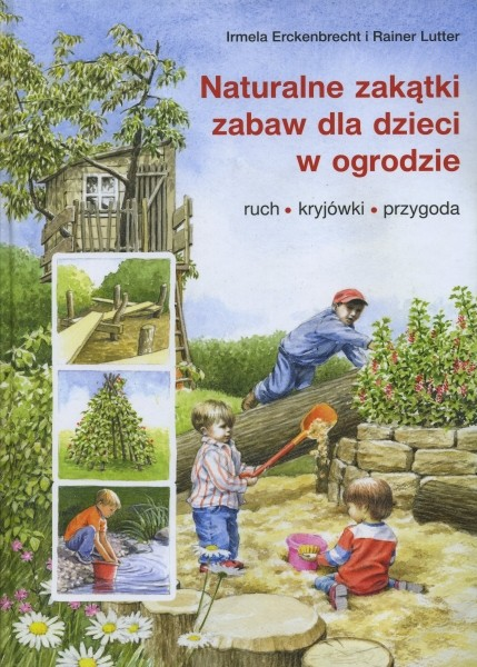 Naturalne zakątki zabaw dla dzieci w ogrodzie