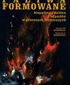 Paliwa formowane - Biopaliwa i paliwa z odpadów w procesach termicznych