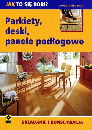 Parkiety, deski, panele podłogowe