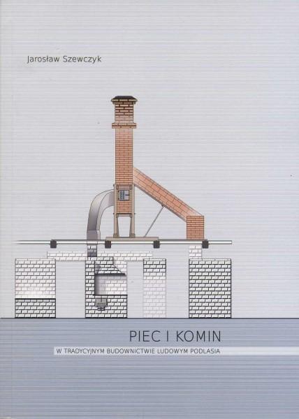Piec i komin w tradycyjnym budownictwie ludowym Podlasia