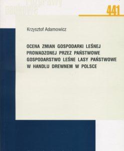 Ocena zmian gospodarki leśnej prowadzonej przez Państwowe Gospodarstwo Leśne Lasy Państwowe w handlu drewnem w Polsce