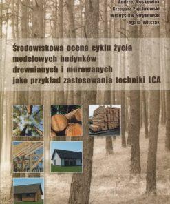Środowiskowa ocena cyklu życia modelowych budynków drewnianych i murowanych jako przykład zastosowania techniki LCA