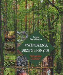 Uszkodzenia drzew leśnych - poradnik leśnika