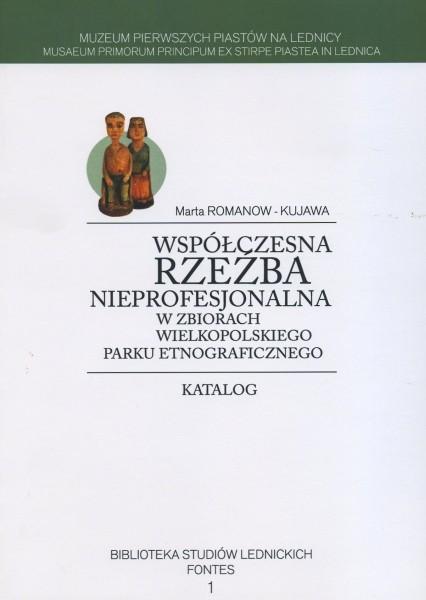 Współczesna rzeźba nieprofesjonalna w zbiorach Wielkopolskiego Parku Etnograficznego - katalog