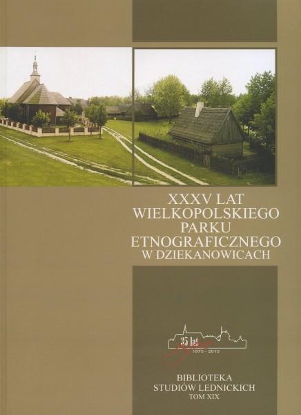 XXXV lat Wielkopolskiego Parku Etnograficznego w Dziekanowicach