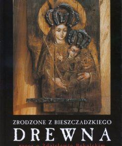 Zrodzone z bieszczadzkiego drewna - rzecz o Zdzisławie Pękalskim