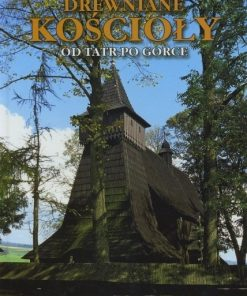 Drewniane kościoły. Od Tatr po Gorce