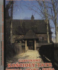 Zabytkowe kościoły Tatr, Podhala, Orawy, Spisza