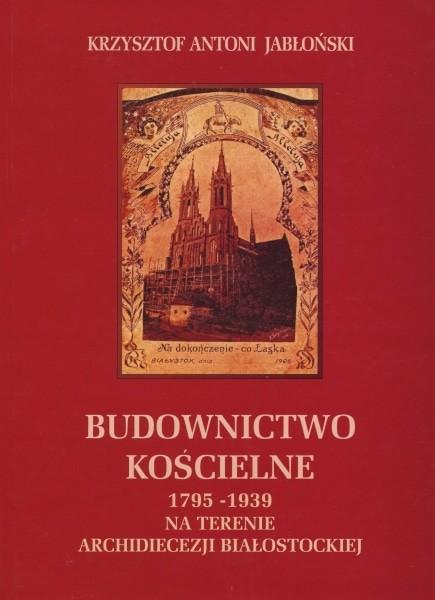 Budownictwo kościelne 1795-1939 na terenie Archidiecezji Białostockiej