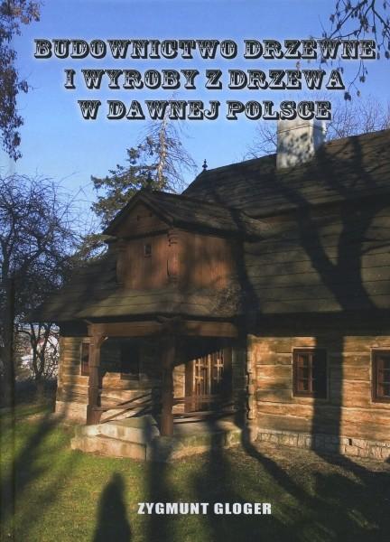 Budownictwo drzewne i wyroby z drzewa w dawnej Polsce (Reprint 1907)