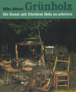 Grünholz: Die Kunst, mit frischem Holz zu arbeiten.