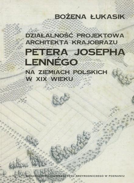 Działalność projektowa architekta krajobrazu Petera Josepha Lennégo na ziemiach polskich w XIX wieku