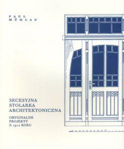 Secesyjna stolarka architektoniczna - Oryginalne projekty z 1912 roku
