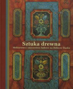 Sztuka drewna - Meblarstwo i snycerstwo ludowe na Dolnym Śląsku