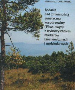 Badania nad zmiennością genetyczną kosodrzewiny (Pinus mugo) z wykorzystaniem markerów biochemicznych i molekularnych