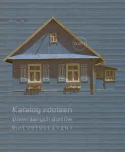 Katalog zdobień drewnianych domów Białostocczyzny