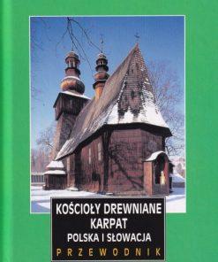 Kościoły drewniane Karpat. Polska i Słowacja. Przewodnik