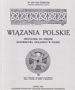 Wiązania polskie. Przyczynek do dziejów budownictwa ceglanego w Polsce