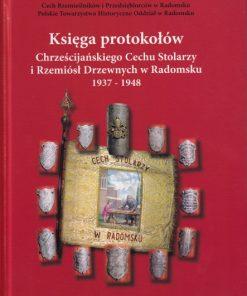 Księga protokołów Chrześcijańskiego Cechu Stolarzy i Rzemiósł Drzewnych w Radomsku 1937- 1948